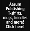 Aazurn Publishing T-shirts, mugs, hoodies and more here